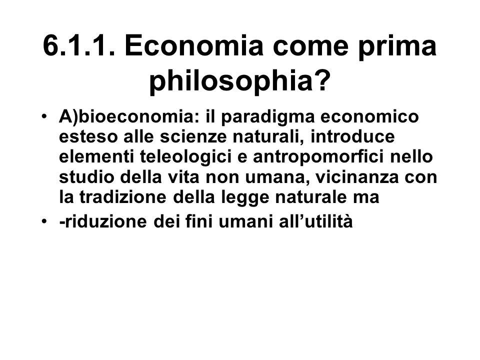 6.1.1. Economia come prima philosophia? A)bioeconomia: il paradigma economico esteso alle scienze naturali, introduce elementi teleologici e antropomo
