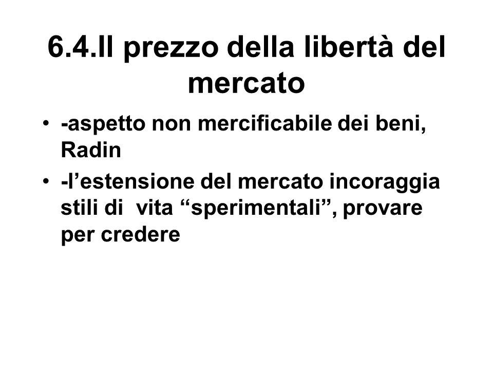 """6.4.Il prezzo della libertà del mercato -aspetto non mercificabile dei beni, Radin -l'estensione del mercato incoraggia stili di vita """"sperimentali"""","""