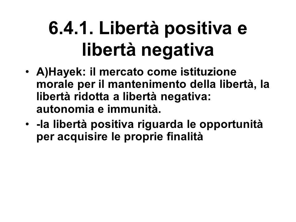 6.4.1. Libertà positiva e libertà negativa A)Hayek: il mercato come istituzione morale per il mantenimento della libertà, la libertà ridotta a libertà