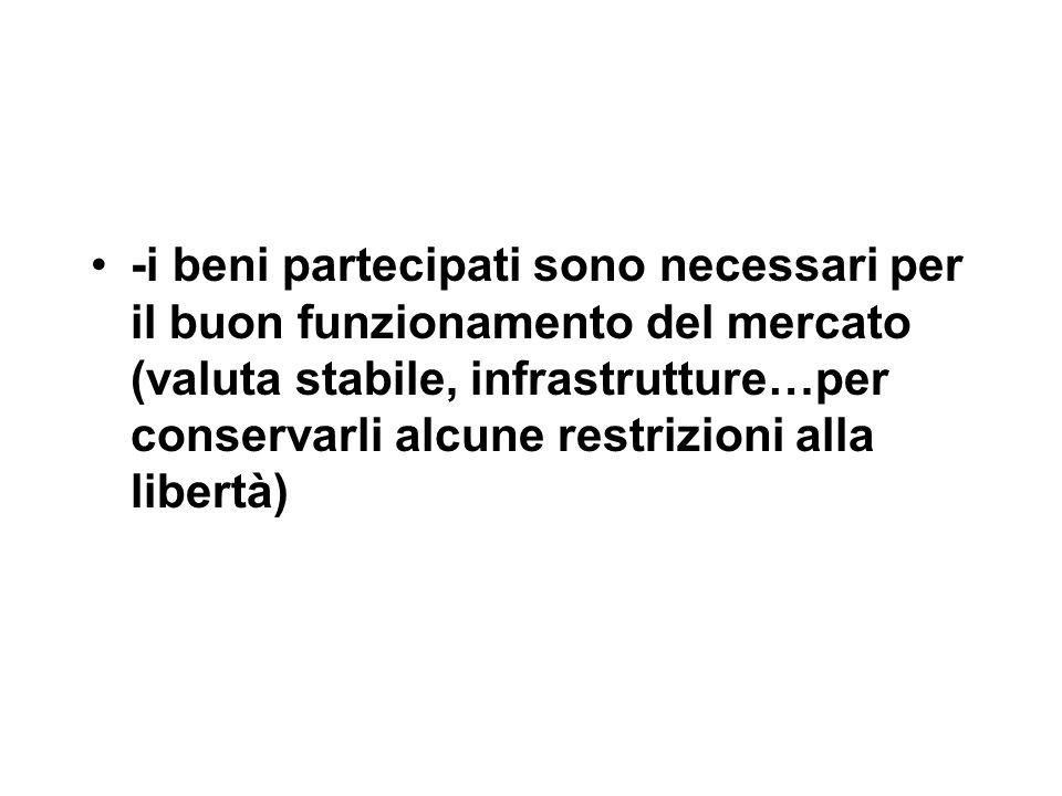 -i beni partecipati sono necessari per il buon funzionamento del mercato (valuta stabile, infrastrutture…per conservarli alcune restrizioni alla liber