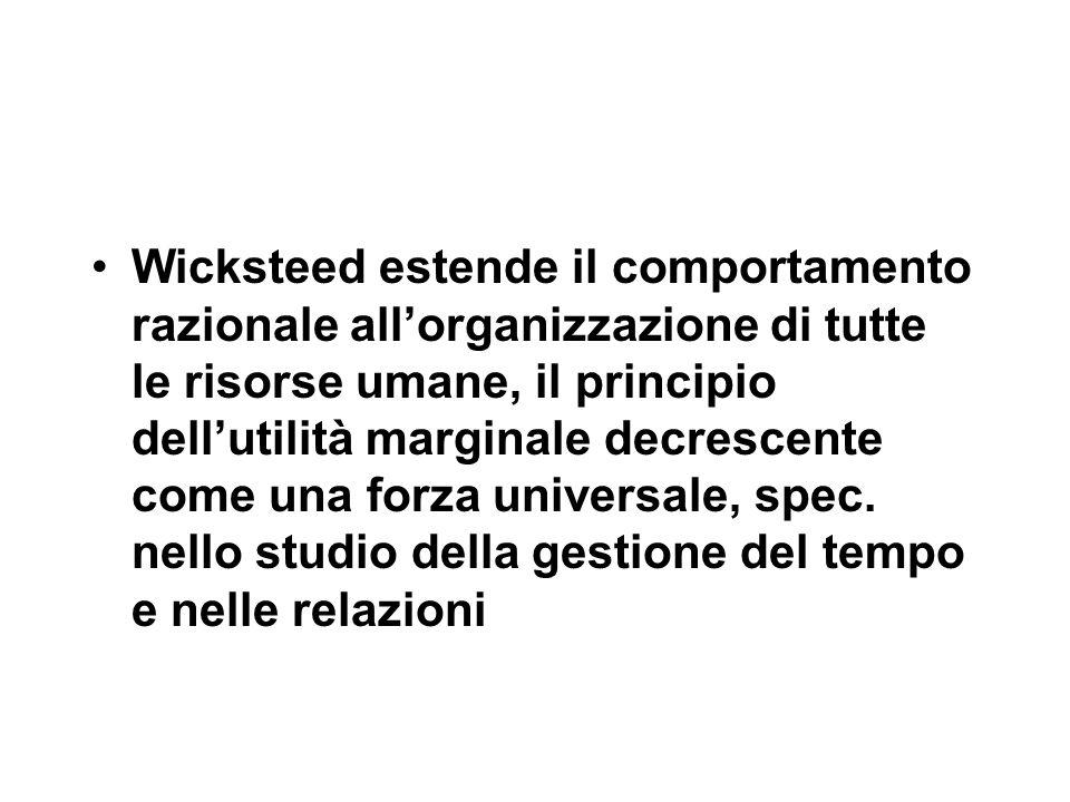 Wicksteed estende il comportamento razionale all'organizzazione di tutte le risorse umane, il principio dell'utilità marginale decrescente come una forza universale, spec.