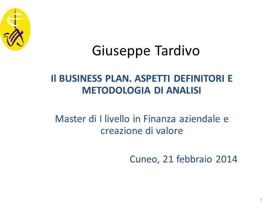 Giuseppe Tardivo Il BUSINESS PLAN. ASPETTI DEFINITORI E METODOLOGIA DI ANALISI Master di I livello in Finanza aziendale e creazione di valore Cuneo, 2