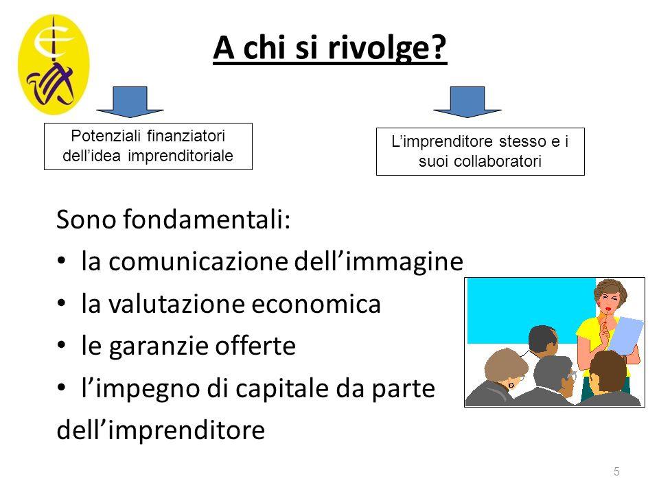 A chi si rivolge? Sono fondamentali: la comunicazione dell'immagine la valutazione economica le garanzie offerte l'impegno di capitale da parte dell'i
