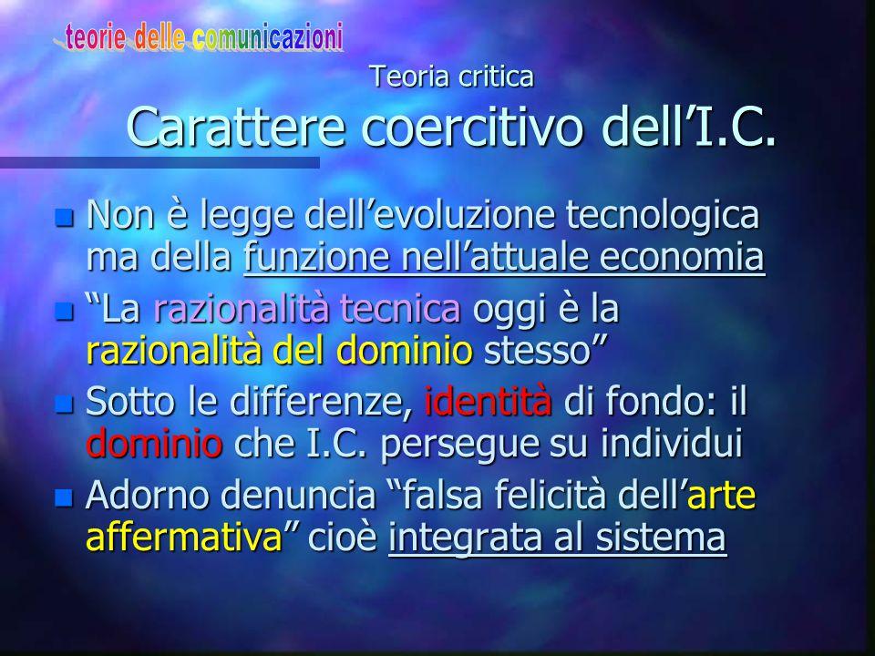 Produzione industriale dei beni culturali n Realtà I.C.=film, radio, riviste sono un sistema.