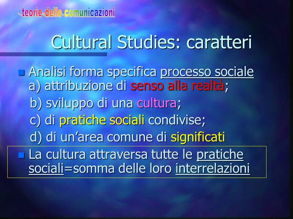 La prospettiva dei Cultural studies Ovvero La cultura come processo globale attraverso cui i significati sono socialmente e storicamente elaborati