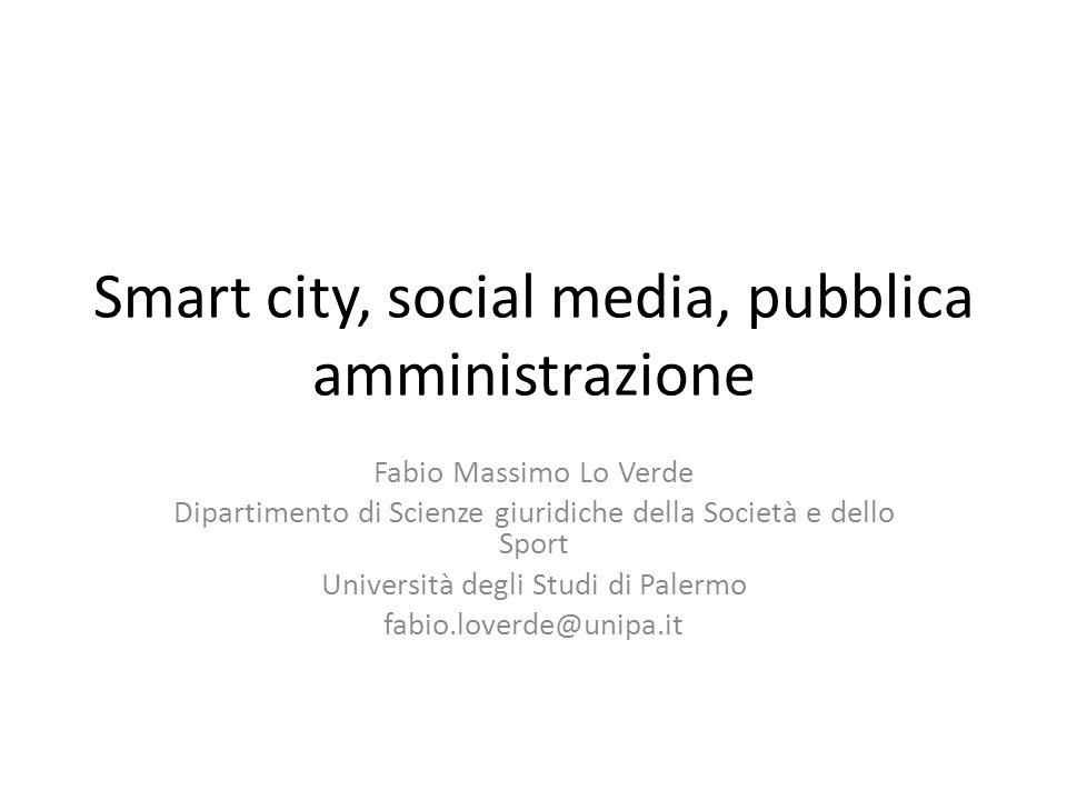 Smart city, social media, pubblica amministrazione Fabio Massimo Lo Verde Dipartimento di Scienze giuridiche della Società e dello Sport Università de