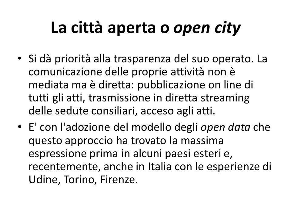 La città aperta o open city Si dà priorità alla trasparenza del suo operato. La comunicazione delle proprie attività non è mediata ma è diretta: pubbl