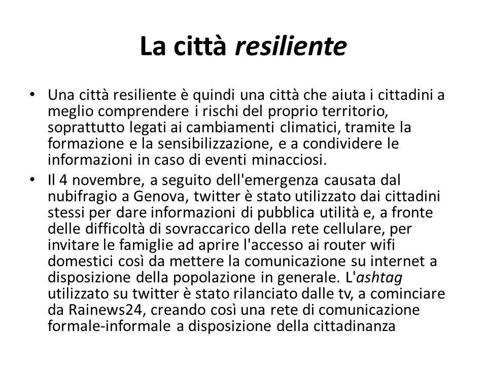 La città resiliente Una città resiliente è quindi una città che aiuta i cittadini a meglio comprendere i rischi del proprio territorio, soprattutto le