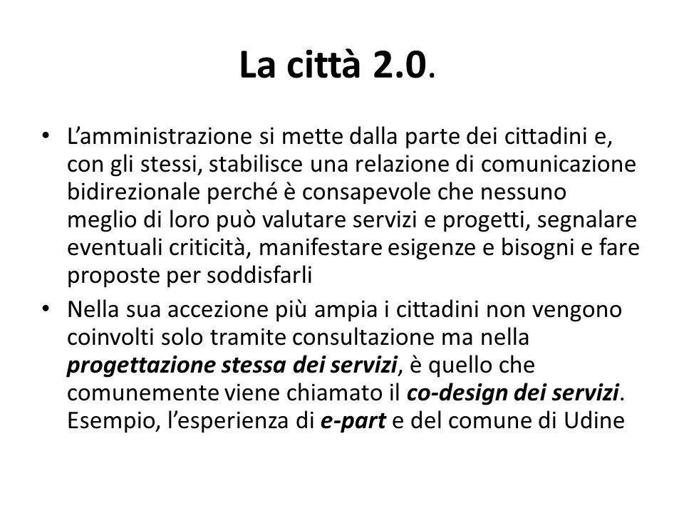 La città 2.0. L'amministrazione si mette dalla parte dei cittadini e, con gli stessi, stabilisce una relazione di comunicazione bidirezionale perché è