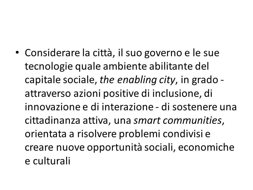 Considerare la città, il suo governo e le sue tecnologie quale ambiente abilitante del capitale sociale, the enabling city, in grado - attraverso azio