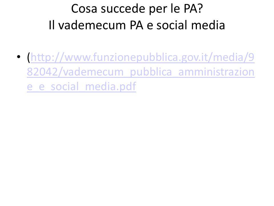 Cosa succede per le PA? Il vademecum PA e social media (http://www.funzionepubblica.gov.it/media/9 82042/vademecum_pubblica_amministrazion e_e_social_
