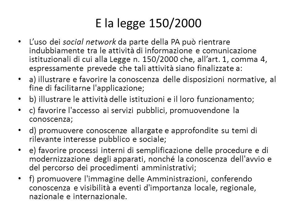 E la legge 150/2000 L'uso dei social network da parte della PA può rientrare indubbiamente tra le attività di informazione e comunicazione istituziona