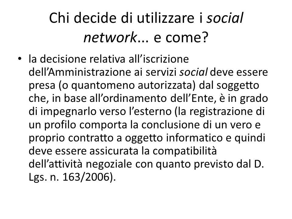 Chi decide di utilizzare i social network... e come? la decisione relativa all'iscrizione dell'Amministrazione ai servizi social deve essere presa (o