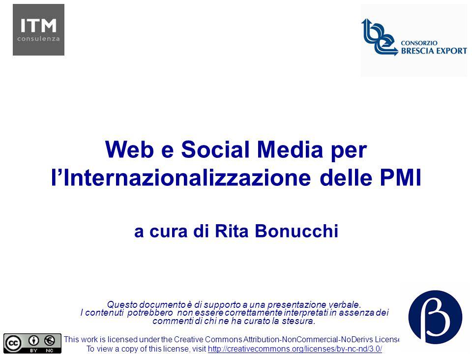 Web e Social Media per l'Internazionalizzazione delle PMI a cura di Rita Bonucchi Questo documento è di supporto a una presentazione verbale.
