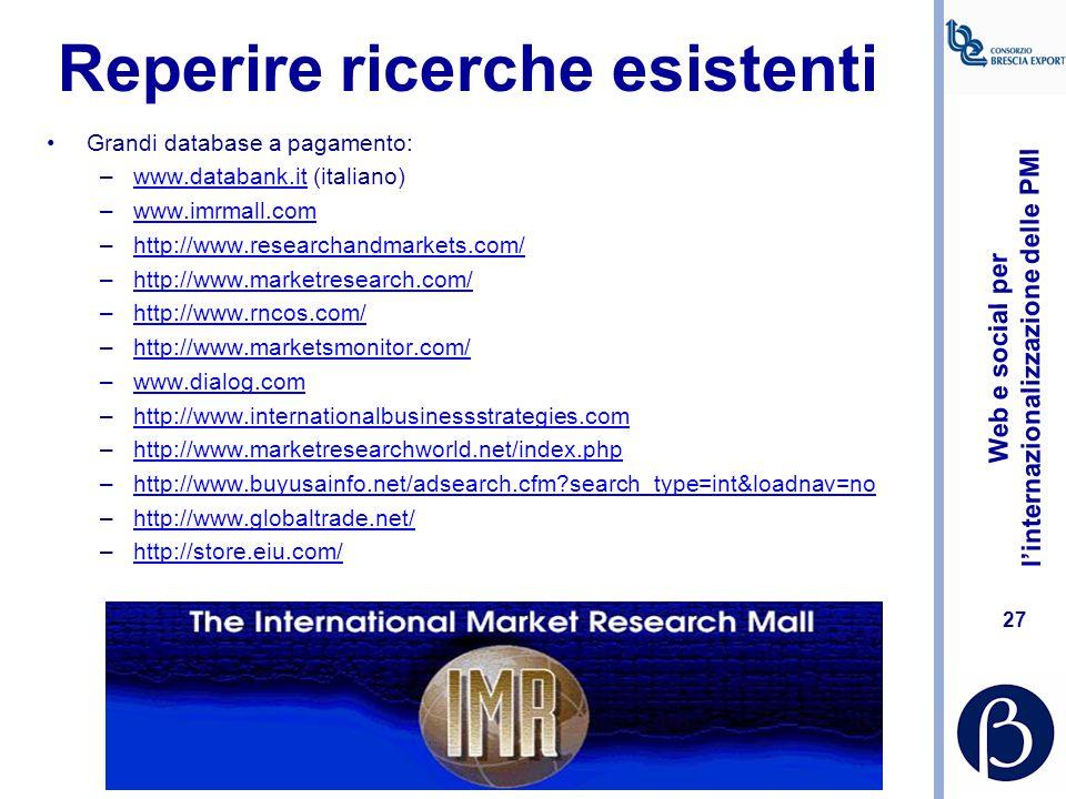 Web e social per l'internazionalizzazione delle PMI 26 Reperire le ricerche Identificare report di ricerca disponibili Acquistare in linea prodotti di