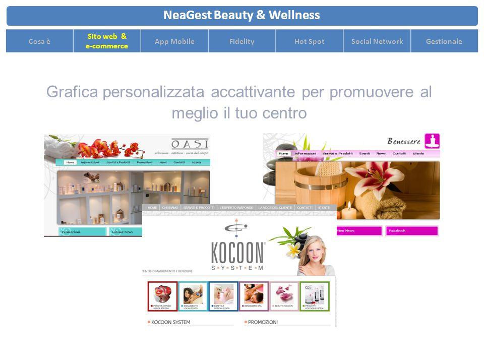 Grafica personalizzata accattivante per promuovere al meglio il tuo centro NeaGest Beauty & Wellness Cosa è Sito web & e-commerce App MobileFidelityHot SpotSocial NetworkGestionale