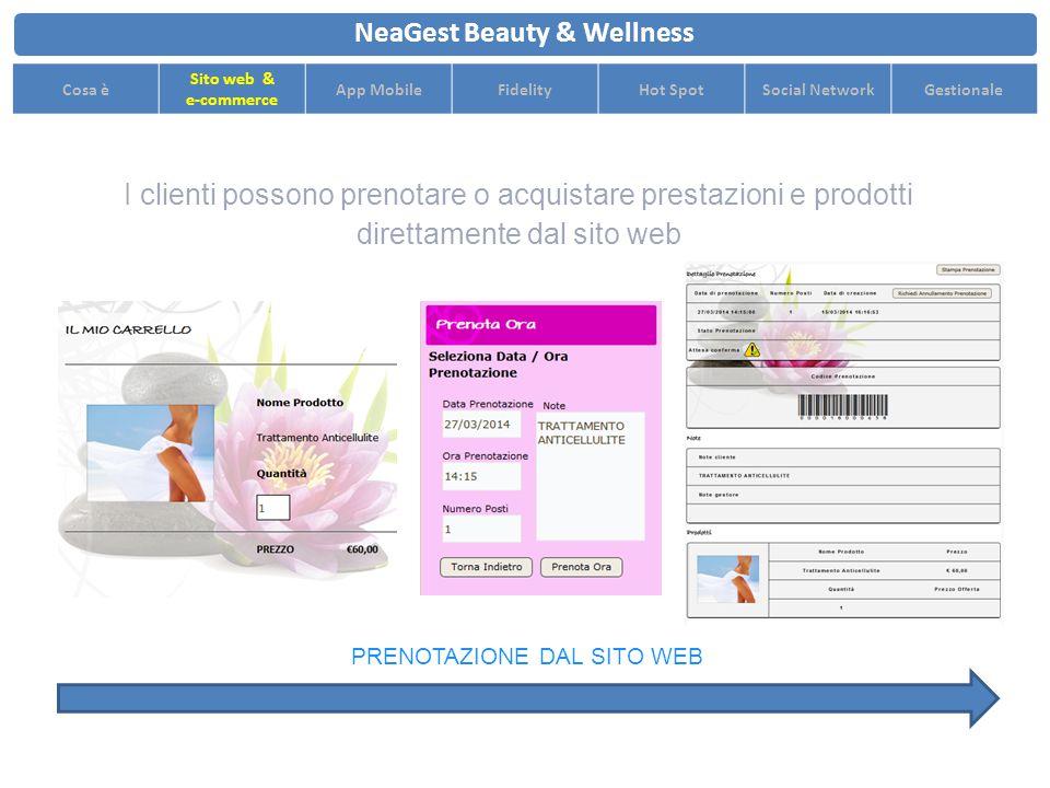 I clienti possono prenotare o acquistare prestazioni e prodotti direttamente dal sito web NeaGest Beauty & Wellness Cosa è Sito web & e-commerce App MobileFidelityHot SpotSocial NetworkGestionale PRENOTAZIONE DAL SITO WEB