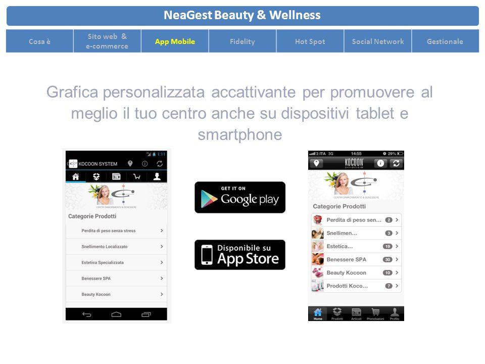 Grafica personalizzata accattivante per promuovere al meglio il tuo centro anche su dispositivi tablet e smartphone NeaGest Beauty & Wellness Cosa è Sito web & e-commerce App MobileFidelityHot SpotSocial NetworkGestionale