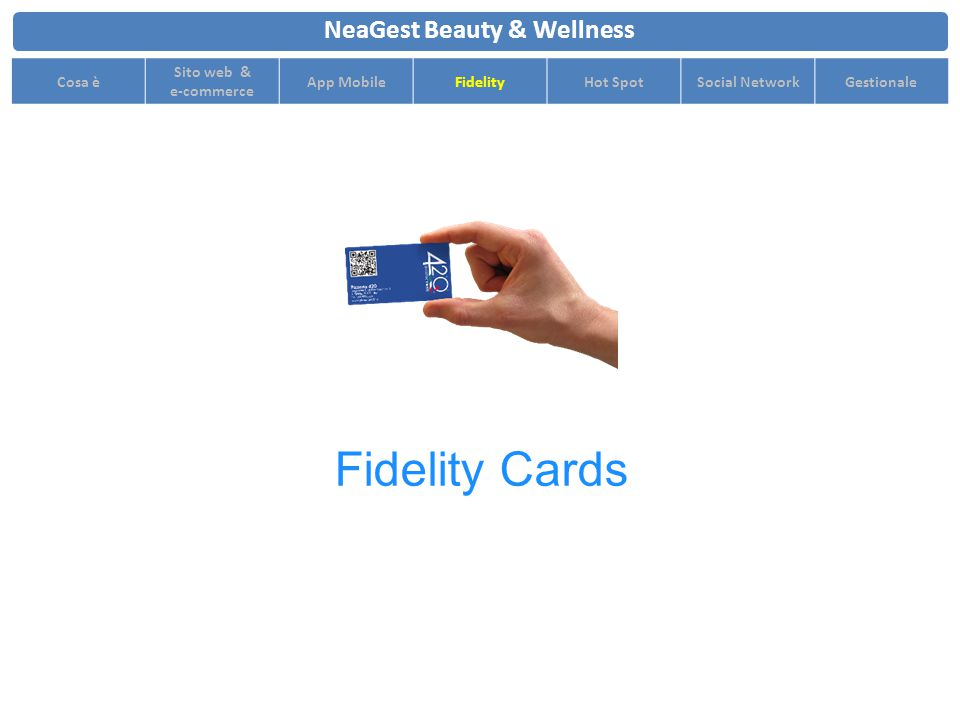 NeaGest Beauty & Wellness Cosa è Sito web & e-commerce App MobileFidelityHot SpotSocial NetworkGestionale Fidelity Cards