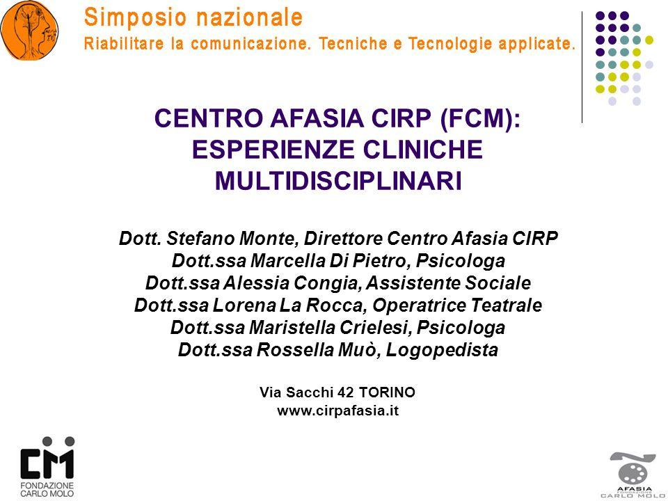 CENTRO AFASIA CIRP (FCM): ESPERIENZE CLINICHE MULTIDISCIPLINARI Dott. Stefano Monte, Direttore Centro Afasia CIRP Dott.ssa Marcella Di Pietro, Psicolo