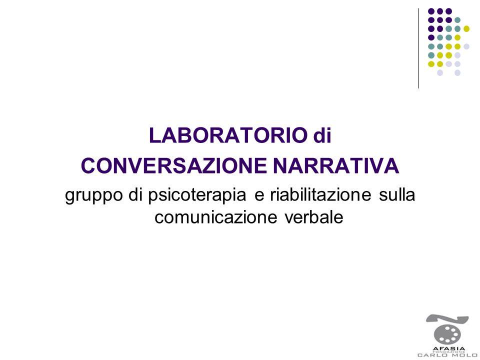 LABORATORIO di CONVERSAZIONE NARRATIVA gruppo di psicoterapia e riabilitazione sulla comunicazione verbale
