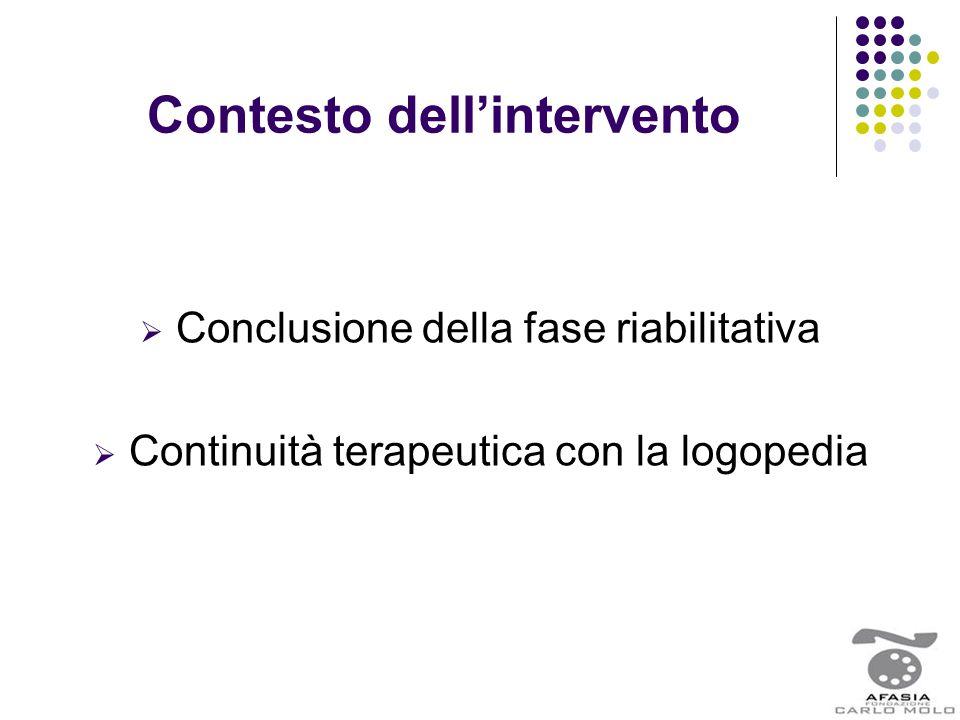 Contesto dell'intervento  Conclusione della fase riabilitativa  Continuità terapeutica con la logopedia