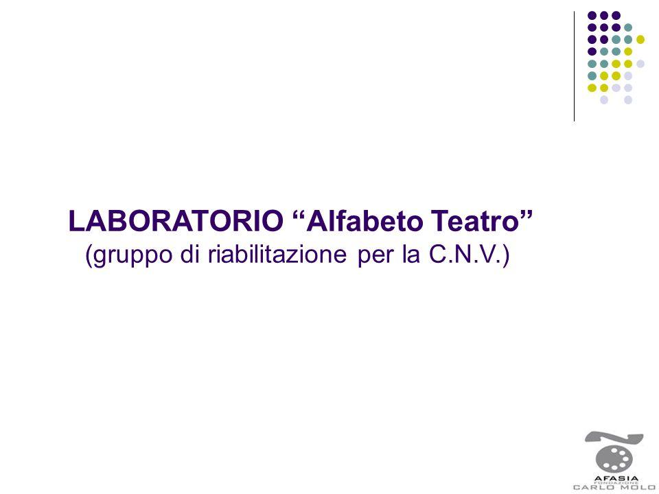 """LABORATORIO """"Alfabeto Teatro"""" (gruppo di riabilitazione per la C.N.V.)"""