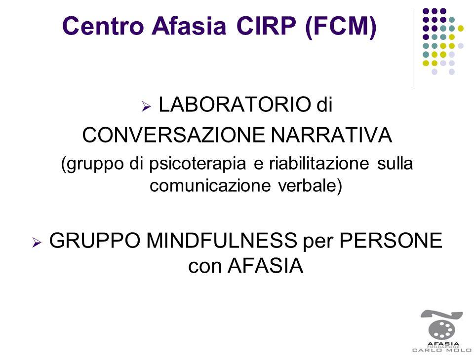 Centro Afasia CIRP (FCM)  LABORATORIO di CONVERSAZIONE NARRATIVA (gruppo di psicoterapia e riabilitazione sulla comunicazione verbale)  GRUPPO MINDF
