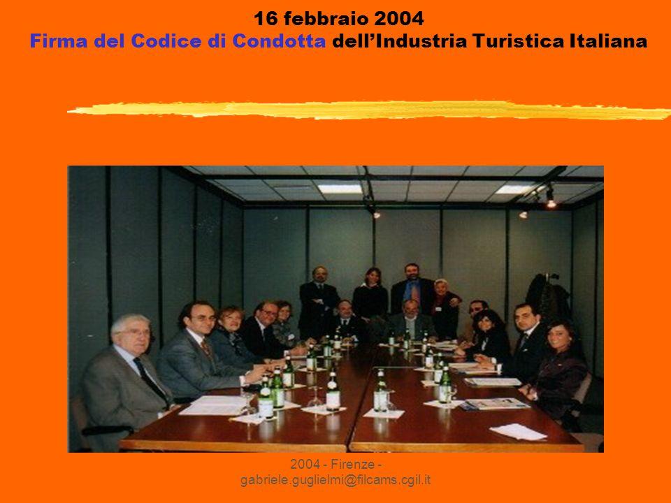 IUF - Filcams CGIL 5 Novembre 2004 - Firenze - gabriele.guglielmi@filcams.cgil.it 16 febbraio 2004 Firma del Codice di Condotta dell'Industria Turistica Italiana