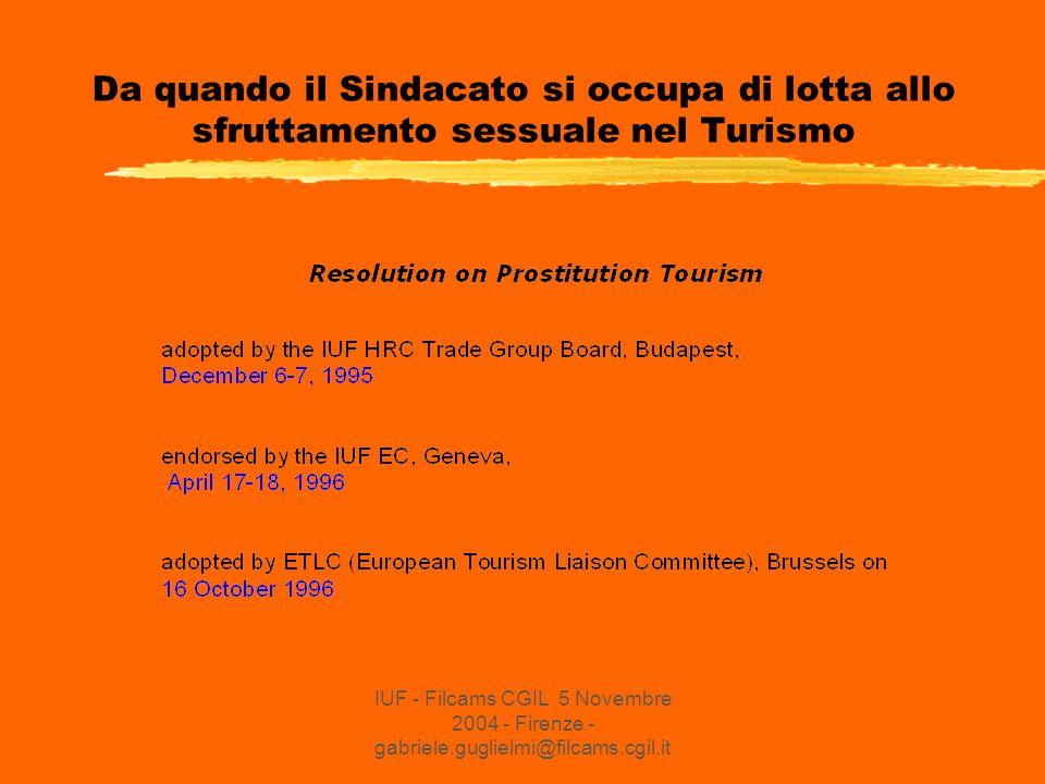 IUF - Filcams CGIL 5 Novembre 2004 - Firenze - gabriele.guglielmi@filcams.cgil.it Da quando il Sindacato si occupa di lotta allo sfruttamento sessuale nel Turismo