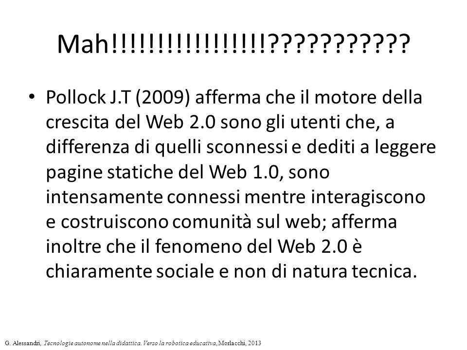 Mah!!!!!!!!!!!!!!!!!??????????? Pollock J.T (2009) afferma che il motore della crescita del Web 2.0 sono gli utenti che, a differenza di quelli sconne