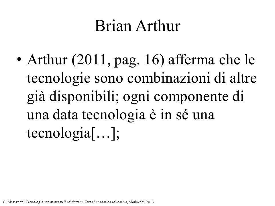 Brian Arthur Arthur (2011, pag. 16) afferma che le tecnologie sono combinazioni di altre già disponibili; ogni componente di una data tecnologia è in