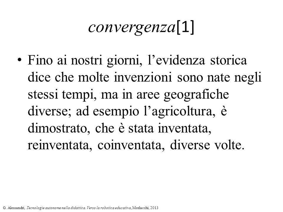 convergenza [1] Fino ai nostri giorni, l'evidenza storica dice che molte invenzioni sono nate negli stessi tempi, ma in aree geografiche diverse; ad e