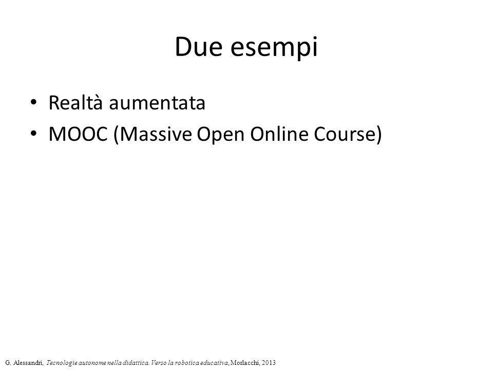 Due esempi Realtà aumentata MOOC (Massive Open Online Course) G. Alessandri, Tecnologie autonome nella didattica. Verso la robotica educativa, Morlacc