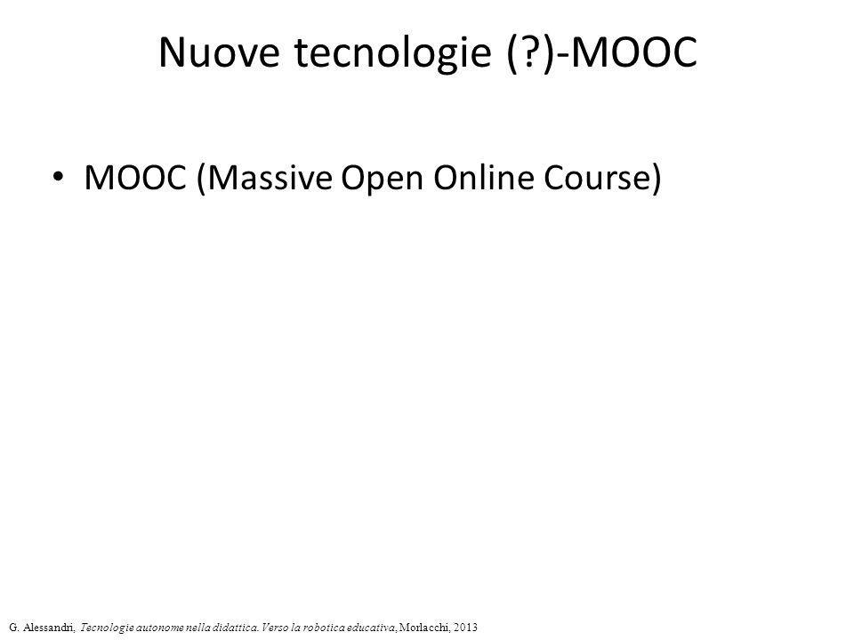 Nuove tecnologie (?)-MOOC MOOC (Massive Open Online Course) G. Alessandri, Tecnologie autonome nella didattica. Verso la robotica educativa, Morlacchi