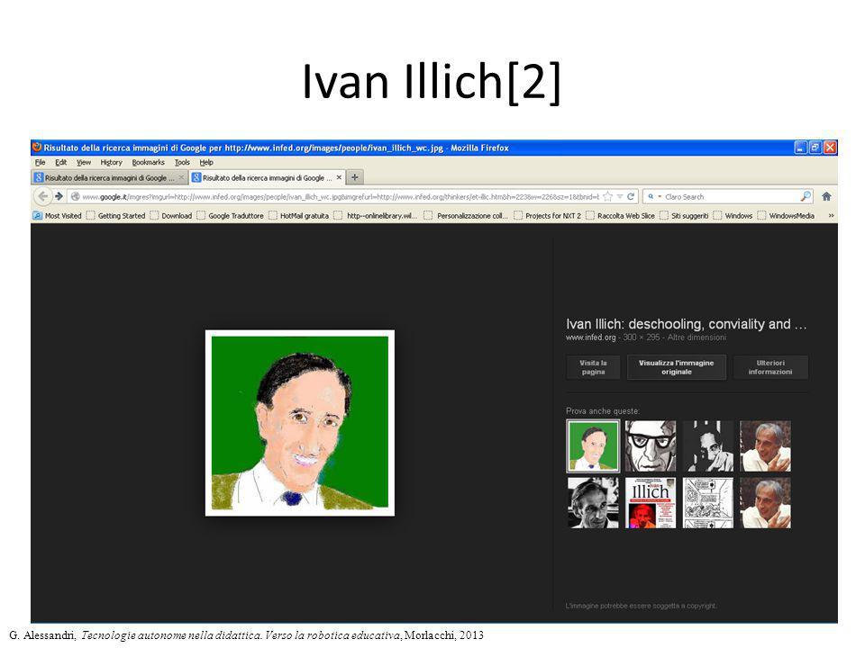 Ivan Illich[2] G. Alessandri, Tecnologie autonome nella didattica. Verso la robotica educativa, Morlacchi, 2013