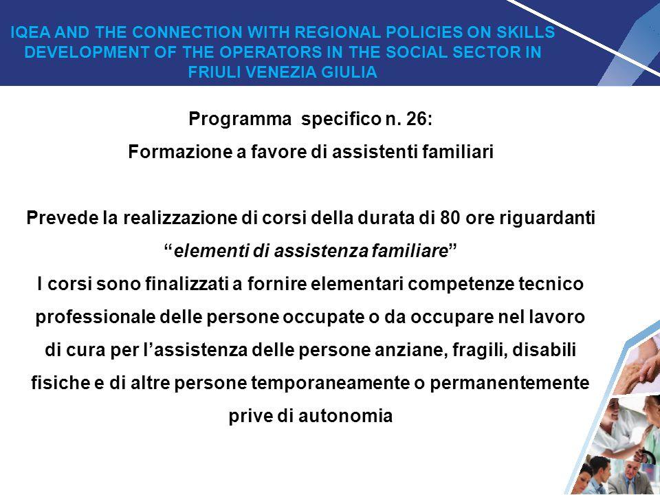 """22 Programma specifico n. 26: Formazione a favore di assistenti familiari Prevede la realizzazione di corsi della durata di 80 ore riguardanti """"elemen"""