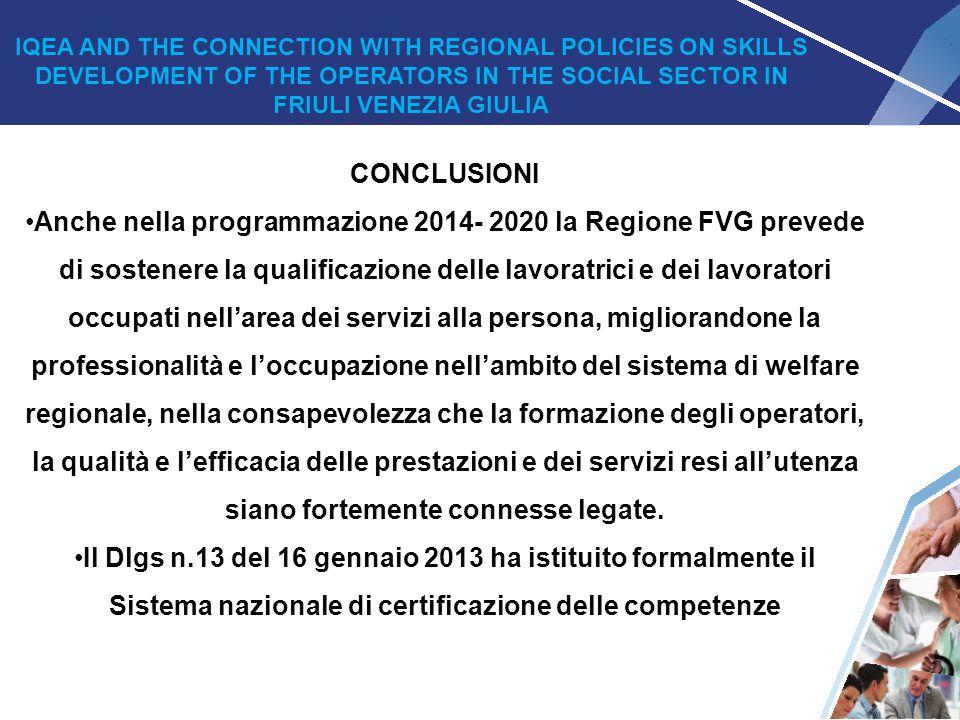 26 CONCLUSIONI Anche nella programmazione 2014- 2020 la Regione FVG prevede di sostenere la qualificazione delle lavoratrici e dei lavoratori occupati