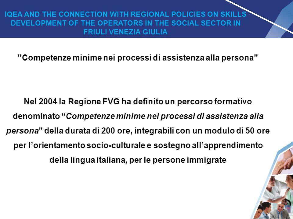 """3 """"Competenze minime nei processi di assistenza alla persona"""" Nel 2004 la Regione FVG ha definito un percorso formativo denominato """"Competenze minime"""