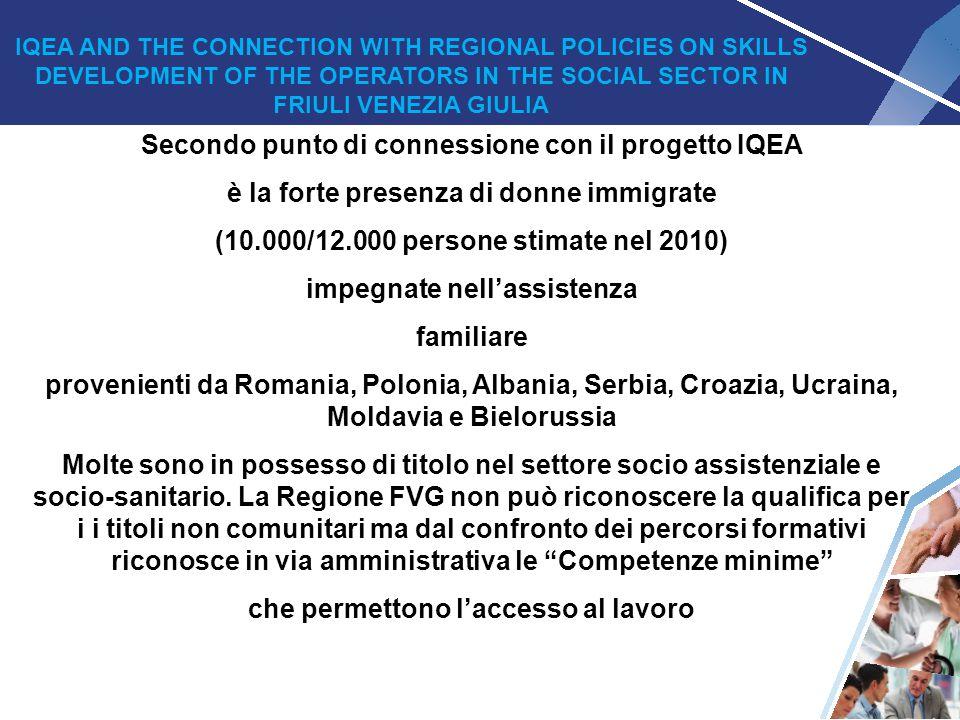 4 Secondo punto di connessione con il progetto IQEA è la forte presenza di donne immigrate (10.000/12.000 persone stimate nel 2010) impegnate nell'ass