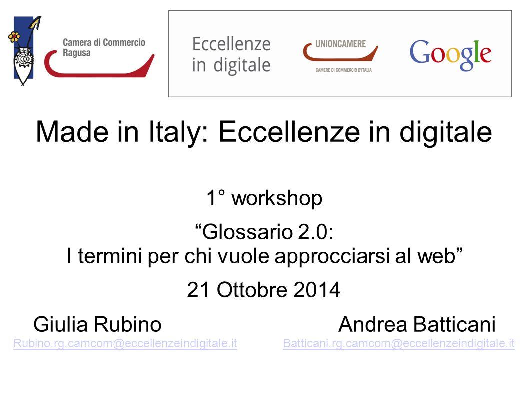 """Made in Italy: Eccellenze in digitale 1° workshop """"Glossario 2.0: I termini per chi vuole approcciarsi al web"""" 21 Ottobre 2014 Giulia Rubino Andrea Ba"""