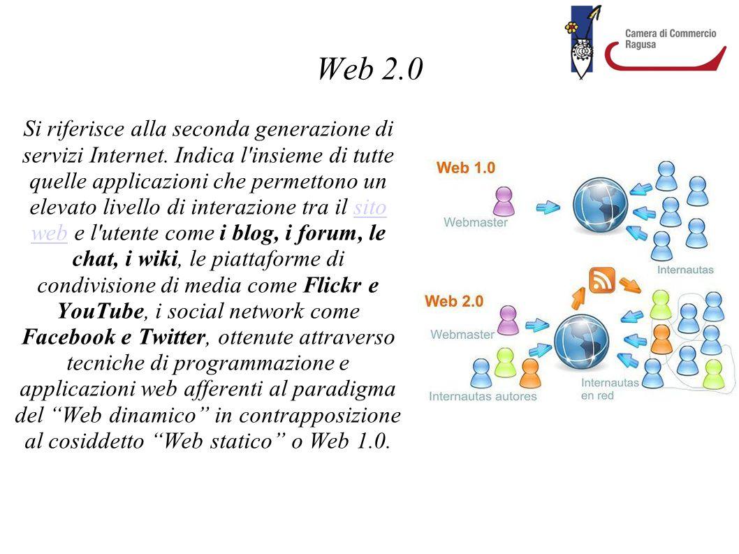 Web 2.0 Si riferisce alla seconda generazione di servizi Internet. Indica l'insieme di tutte quelle applicazioni che permettono un elevato livello di