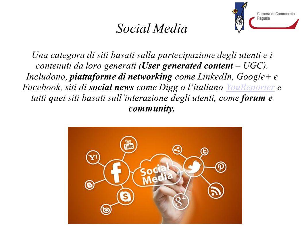 Social Media Una categora di siti basati sulla partecipazione degli utenti e i contenuti da loro generati (User generated content – UGC). Includono, p