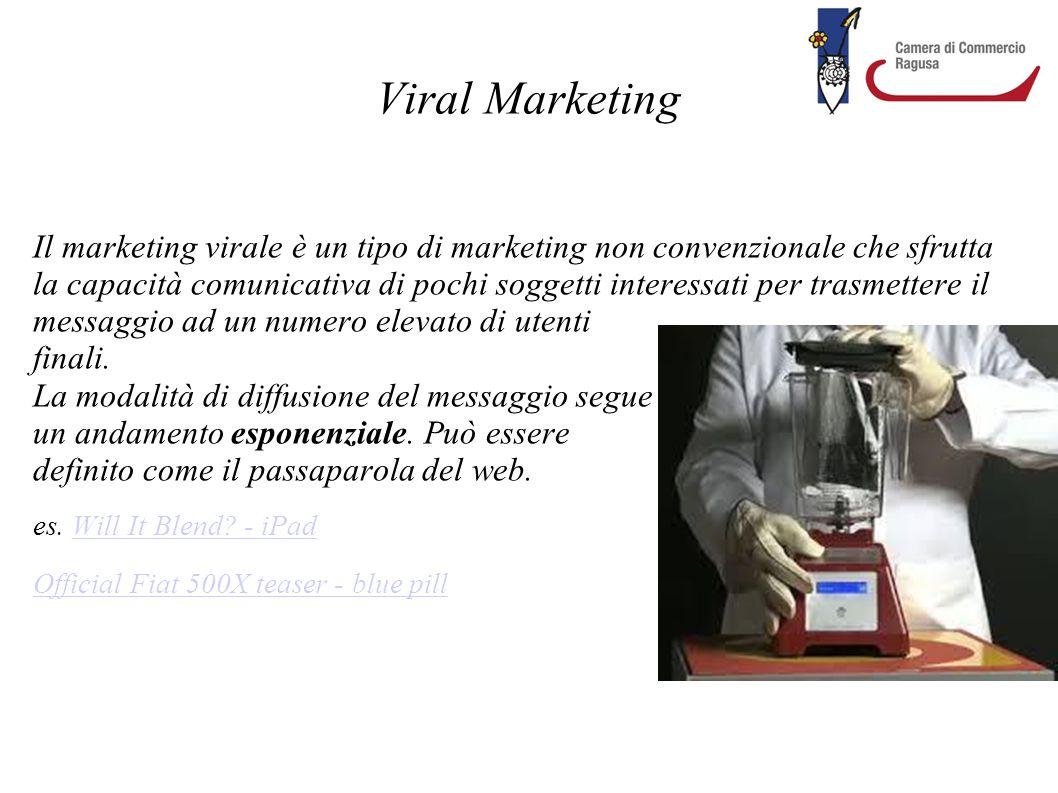 Viral Marketing Il marketing virale è un tipo di marketing non convenzionale che sfrutta la capacità comunicativa di pochi soggetti interessati per tr