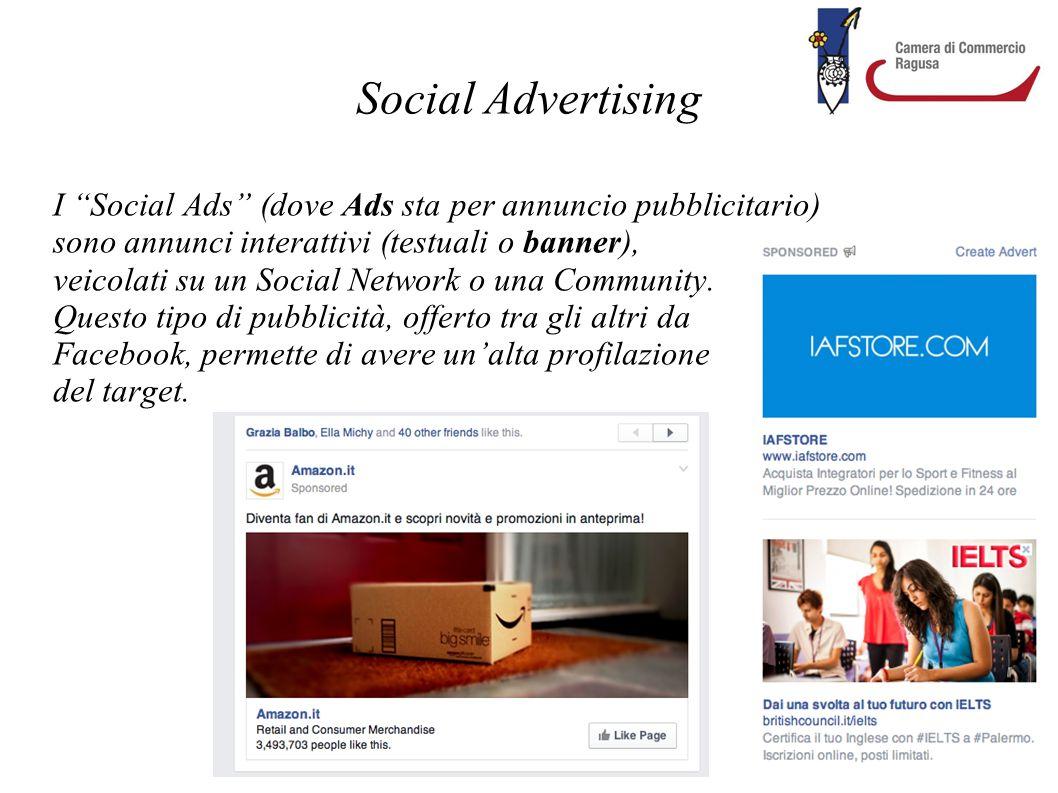 """Social Advertising I """"Social Ads"""" (dove Ads sta per annuncio pubblicitario) sono annunci interattivi (testuali o banner), veicolati su un Social Netwo"""