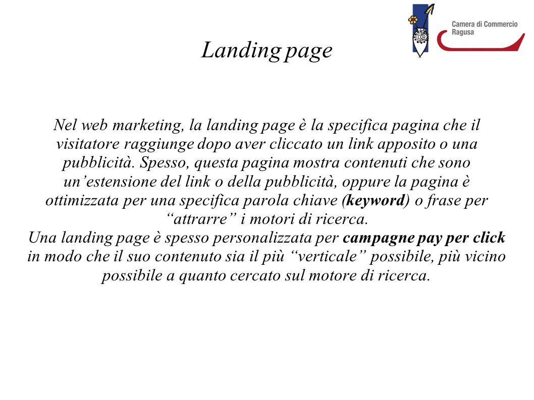 Landing page Nel web marketing, la landing page è la specifica pagina che il visitatore raggiunge dopo aver cliccato un link apposito o una pubblicità