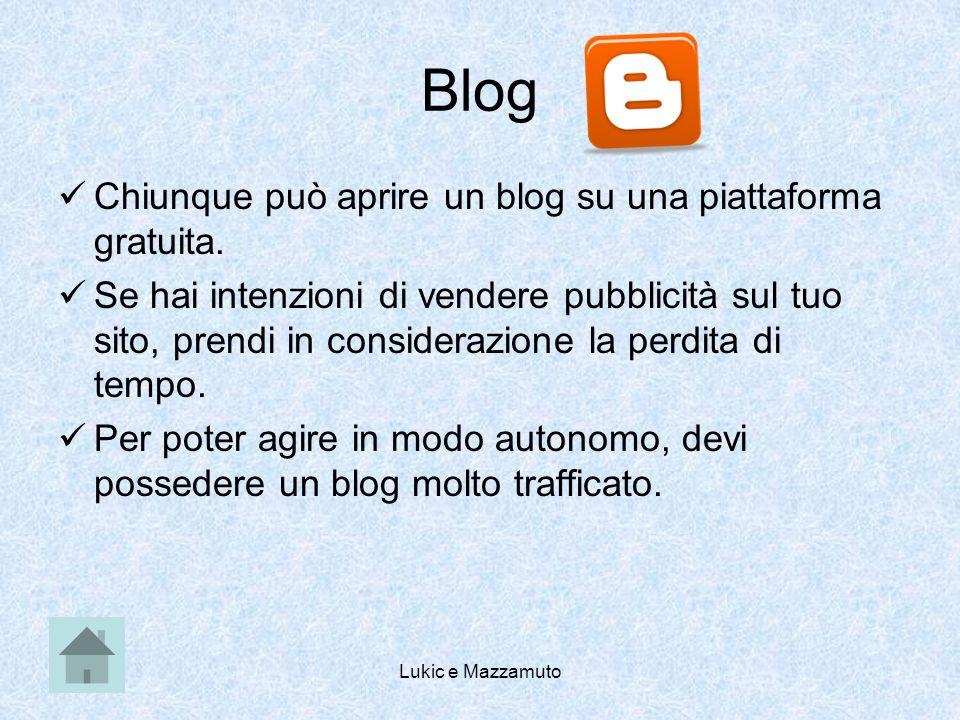 Lukic e Mazzamuto Blog Chiunque può aprire un blog su una piattaforma gratuita.
