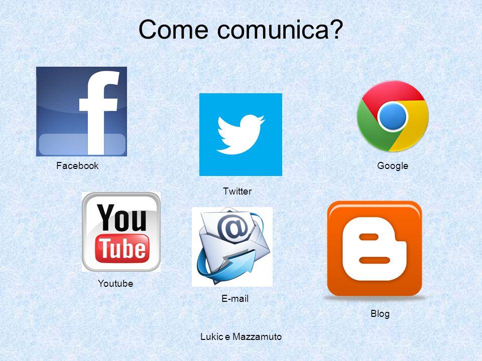 Lukic e Mazzamuto Come comunica Twitter Google Blog Facebook Youtube E-mail