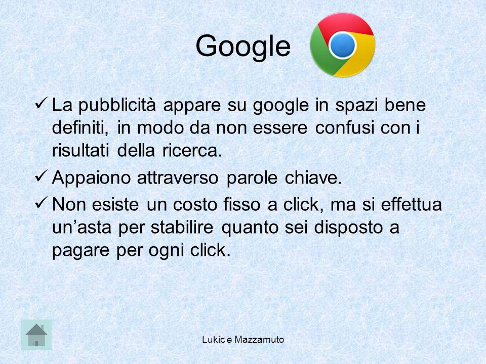 Lukic e Mazzamuto Google La pubblicità appare su google in spazi bene definiti, in modo da non essere confusi con i risultati della ricerca.