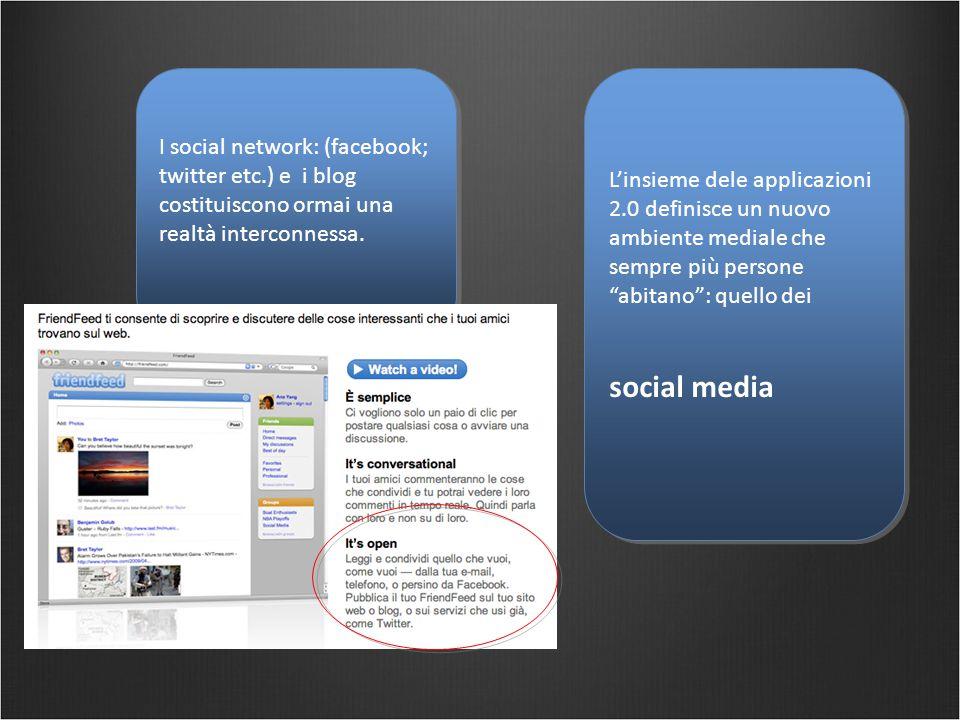 I social network: (facebook; twitter etc.) e i blog costituiscono ormai una realtà interconnessa. L'insieme dele applicazioni 2.0 definisce un nuovo a